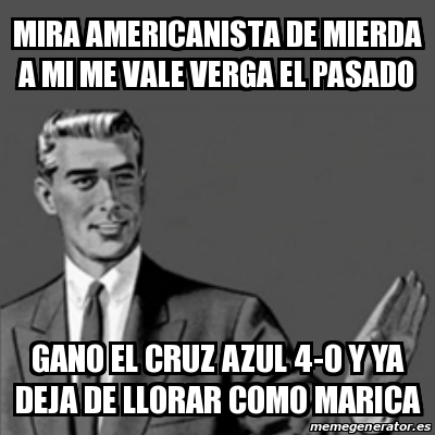 Meme Correction Guy Mira Americanista De Mierda A Mi Me Vale Verga