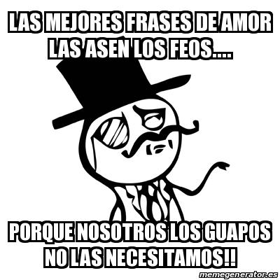 Meme Feel Like A Sir Las Mejores Frases De Amor Las Asen Los Feos Porque Nosotros Los Guapos No Las Necesitamos 13482027 Si eres fan de los guapos: meme feel like a sir las mejores