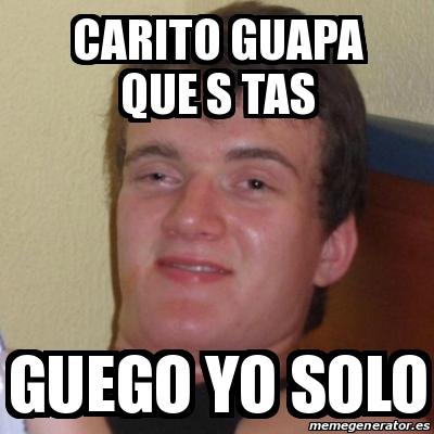 Meme Stoner Stanley Carito Guapa Que S Tas Guego Yo Solo 13849763 - Fotos-de-tas-guapas
