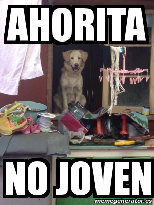 Meme Personalizado - AHORITA NO Joven - 14583271