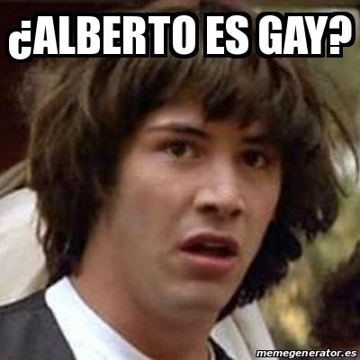 14079344 meme keanu reeves �alberto es gay? 14079344,Alberto Memes