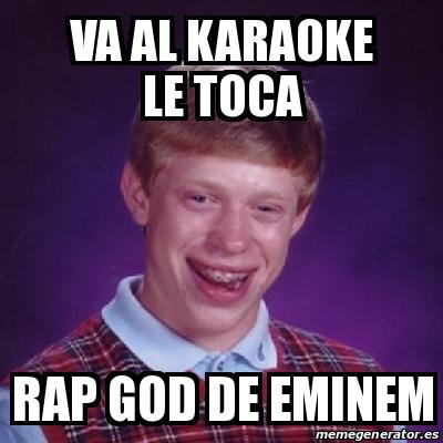 va al karaoke le toca rap god de eminem. Crear meme Bad Luck Brian