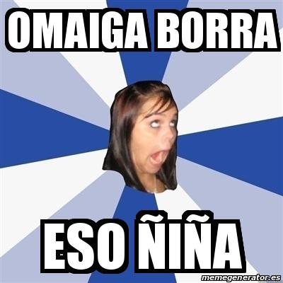 Meme Annoying Facebook Girl - omaiga borra eso ñiña - 14759025