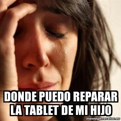 Meme problems donde puedo reparar la tablet de mi hijo for Donde reparar mi roomba