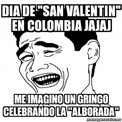 dia de \u0026quot;san valentin\u0026quot; en colombia jajaj me imagino un gringo celebrando la \u0026quot;alborada\u0026quot;