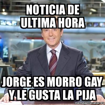 15704017 meme matias prats noticia de ultima hora jorge es morro gay y le,Jorge Meme
