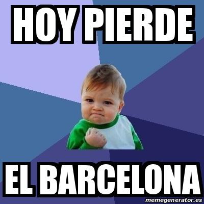 Meme Bebe Exitoso Hoy Pierde El Barcelona 15745349