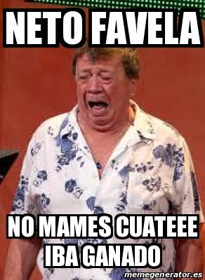 15802670 meme personalizado neto favela no mames cuateee iba ganado