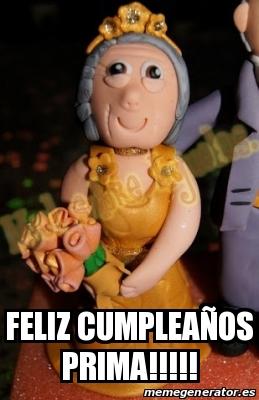 Feliz cumpleaños prima!!!!! Crear meme Personalizado