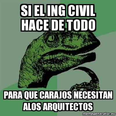 Meme filosoraptor si el ing civil hace de todo para que for Todo para el arquitecto