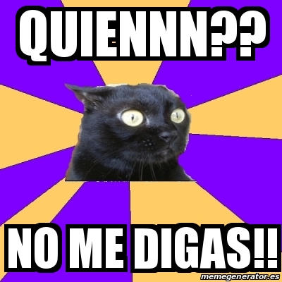 Meme anxiety cat quiennn no me digas 16442378