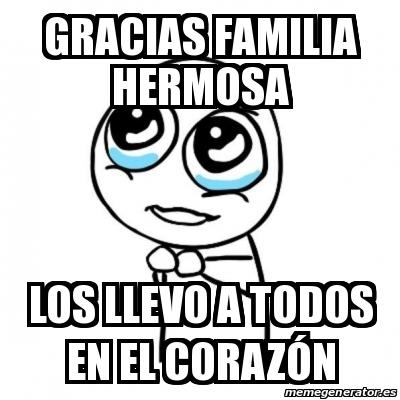 gracias familia hermosa los llevo a todos en el corazón