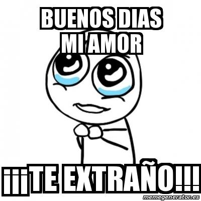 16471613 meme por favor buenos dias mi amor ���te extra�o!!! 16471613,Buenos Dias Amor Memes