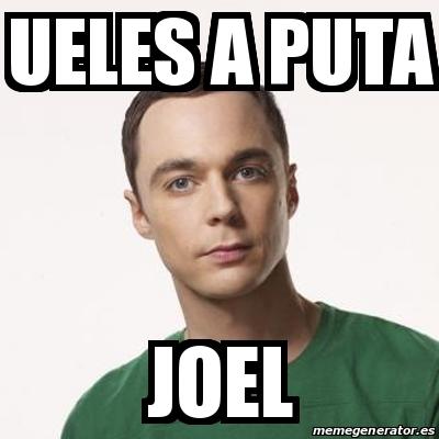 16480878 meme sheldon cooper ueles a puta joel 16480878,Joel Memes