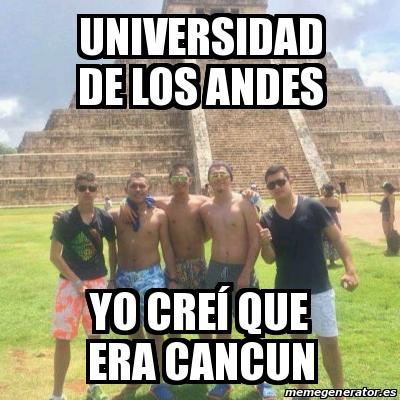 Universidad de los Andes Yo creí que era Cancun. Crear meme Personalizado