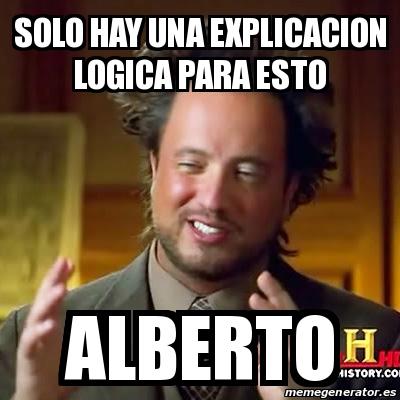 16644907 meme ancient aliens solo hay una explicacion logica para esto,Alberto Memes