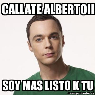 16654445 meme sheldon cooper callate alberto!! soy mas listo k tu 16654445,Alberto Memes