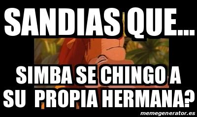 Meme Personalizado - SANDIAS QUE    SIMBA SE CHINGO A SU