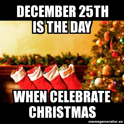 why christmas is celebrated on 25th Why is christmas celebrated on december 25th the popular answer is that it is jesus' birthday however, it is necessary to reconsider that belief, no records exist in the bible, or elsewhere, suggesting jesus was born on that date if it was not the birth of christ which set.
