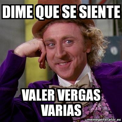 Meme Willy Wonka - Dime que se siente Valer vergas varias - 17472572