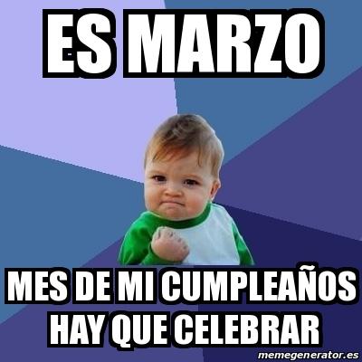 Es Marzo mes de mi cumpleaños Hay que celebrar