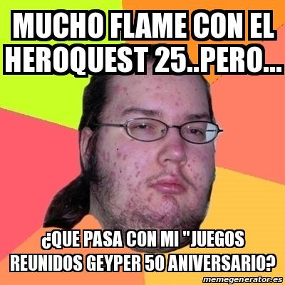 Meme Friki Mucho Flame Con El Heroquest 25 Pero Que Pasa Con