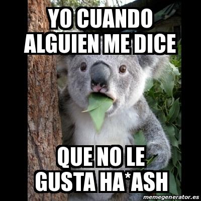 Meme Koala - Yo Cuando alguien me dice Que no le gusta Ha*Ash ... Koala