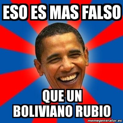 Meme Obama Eso Es Mas Falso Que Un Boliviano Rubio 17090078