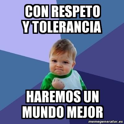 Meme Bebe Exitoso - CON RESPETO Y TOLERANCIA HAREMOS UN ...