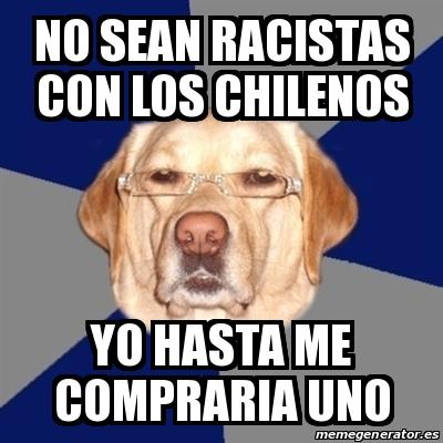 no sean racistas con los chilenos yo hasta me compraria uno