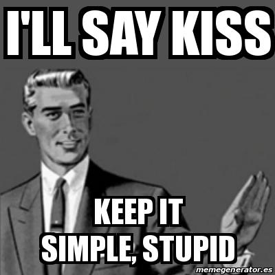Resultado de imagen para Keep It Simple & Stupid.