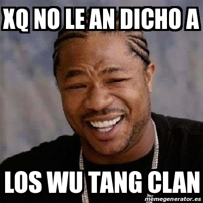 19660115 meme yo dawg xq no le an dicho a los wu tang clan 19660115