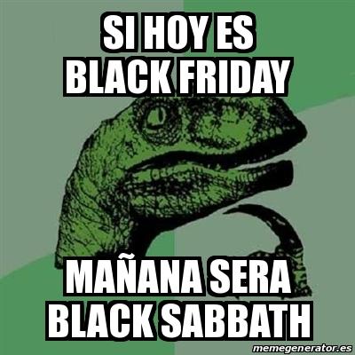 Meme Filosoraptor - si hoy es black friday mañana sera ...