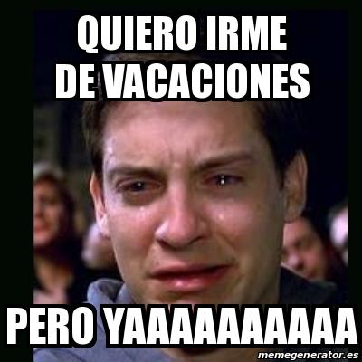 meme crying peter parker quiero irme de vacaciones pero