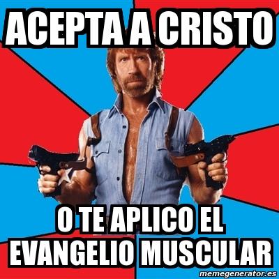 2000266 meme chuck norris acepta a cristo o te aplico el evangelio
