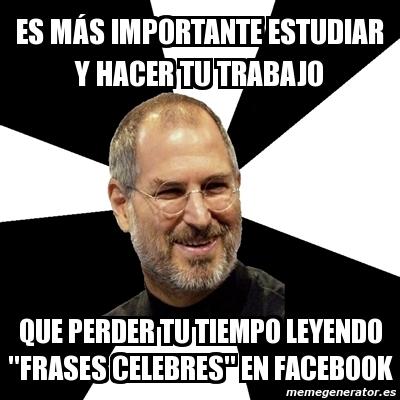 Meme Steve Jobs Es Más Importante Estudiar Y Hacer Tu