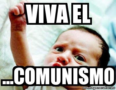 Meme Personalizado - Viva el ...comunismo - 2123922