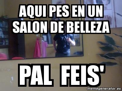 Meme personalizado aqui pes en un salon de belleza pal for Abrir un salon de belleza
