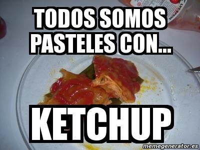 2260901 meme personalizado todos somos pasteles con ketchup 2260901,Pasteles Meme
