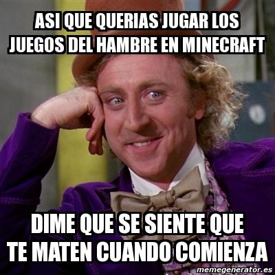Meme Willy Wonka Asi Que Querias Jugar Los Juegos Del Hambre En