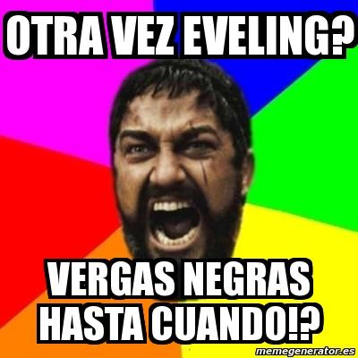 OTRA VEZ eveling? vergas negras hasta cuando!?