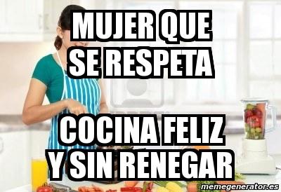 Meme Personalizado Mujer Que Se Respeta Cocina Feliz Y Sin