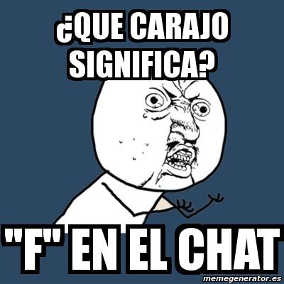 Meme Y U No Que Carajo Significa F En El Chat 2609652