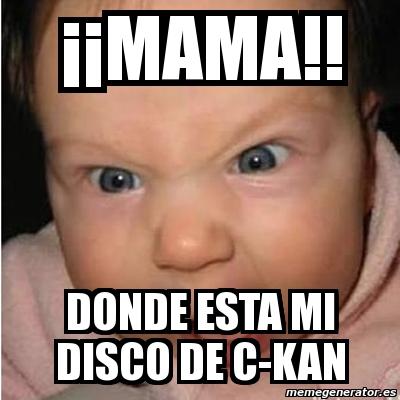 Meme Bebe furioso - ¡¡MAMA!! DONDE ESTA MI DISCO DE C-KAN - 2672574