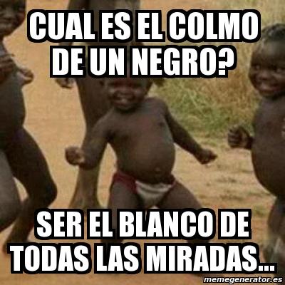 Meme I M Sexy And I Know It Cual Es El Colmo De Un Negro Ser El Blanco De Todas Las Miradas 2679674
