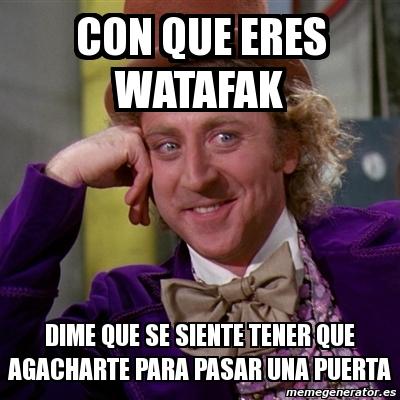 Meme willy wonka con que eres watafak dime que se siente for Puerta willy wonka
