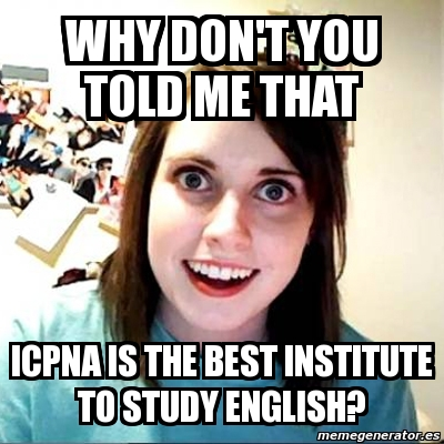 Meme Overly Attached Girlfriend Why Don T You Told Me That Icpna