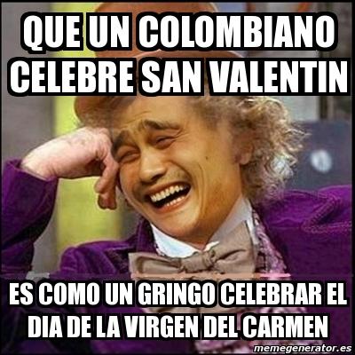 que un colombiano celebre san valentin es como un gringo celebrar el dia de la virgen del carmen