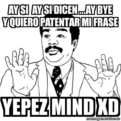 Meme Ay Si Ay Si Ay Si Dicen Ay Bye Y Quiero Patentar
