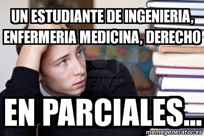 un estudiante de ingenieria, enfermeria medicina, derecho en parciales Crear meme Personalizado